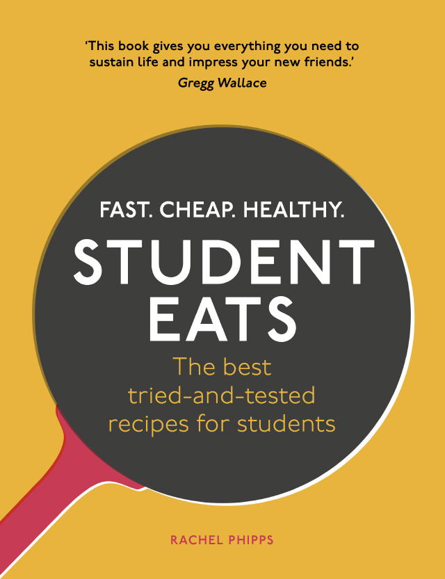 Student Eats by Rachel Phipps - over 120 quick, delicious and healthy meals
